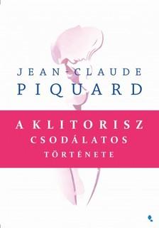Picquard Jean-Ceaude - A klitorisz csodálatos története [eKönyv: epub, mobi]