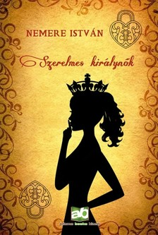 NEMERE ISTVÁN - Szerelmes királynők [eKönyv: epub, mobi]