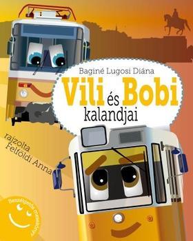 Baginé Lugosi Diána - Vili és Bobi kalandjai - Beszélgetős mesekönyv