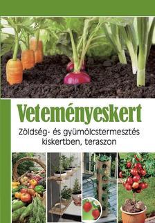 Veteményeskert - Zöldség- és gyümölcstermesztés kiskertben, teraszon