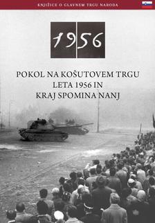 Németh Csaba - Az 1956-os Kossuth téri sortűz és emlékhelye (szlovén nyelven) - POKOL NA KO©UTOVEM TRGU LETA 1956 IN KRAJ SPOMINA NANJ