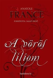 Anatole France - A vörös liliom [eKönyv: epub, mobi]