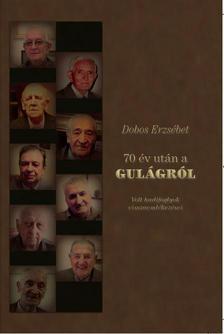 Dobos Erzsébet - 70 év után a GULÁGRÓL