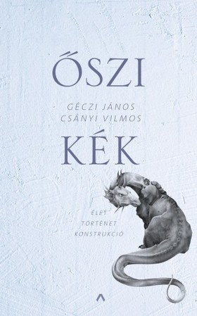 Géczi János-Csányi Vilmos - Őszi kék - Élet Történet Konstrukció [eKönyv: epub, mobi]