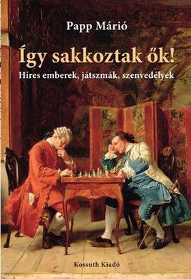 Papp Márió - Így sakkoztak ők!