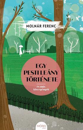 MOLNÁR FERENC - Egy pesti leány története - és más kisregények