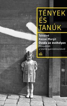 Tolnainé Kassai Margit - Óvoda az óvóhelyen - Feljegyzések a Sztehlo-gyermekmentésről