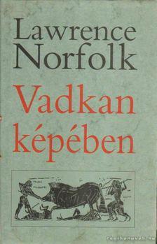 Lawrence Norfolk - Vadkan képében [antikvár]