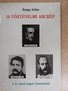 Hangay Zoltán - 19 történelmi arckép a 19. század magyar történelméből [antikvár]