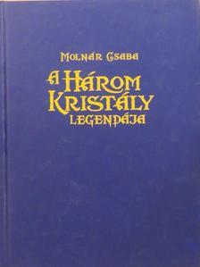Molnár Csaba - A három kristály legendája [antikvár]