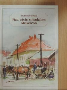 Dobrossy István - Piac, vásár, sokadalom Miskolcon [antikvár]