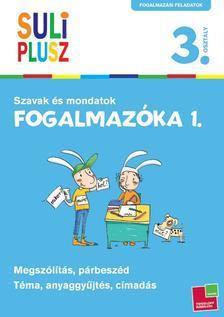 szerk.: Bozsik Rozália - SULI PLUSZ - FOGALMAZÓKA 1. - SZAVAK ÉS MONDATOK