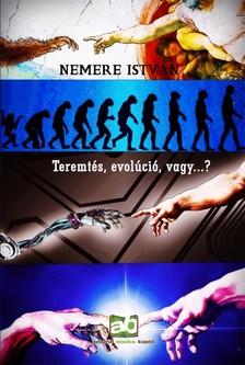 NEMERE ISTVÁN - Teremtés, evolúció, vagy...? - Elméletek, csalások, tévedések, és... [eKönyv: epub, mobi]