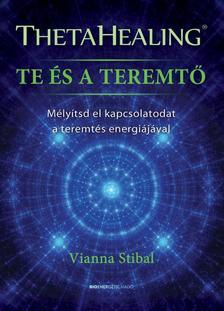Vianna Stibal - ThetaHealing - Te és a teremtő - Mélyítsd el kapcsolatodat a teremtés energiájával