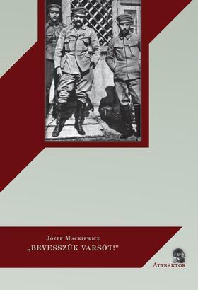 """Józef Mackiewicz - """"Bevesszük Varsót!"""""""