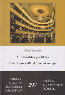 Benő Eszter - A műfordítás poétikája - Dóczi Lajos kultúraközvetítő szerepe
