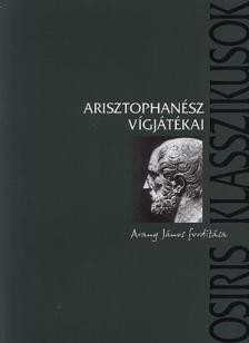 Arisztophanész - Arisztophanész vígjátékai