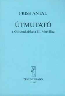 FRISS ANTAL - ÚTMUTATÓ A GORDONKAISKOLA II. KÖTETÉHEZ