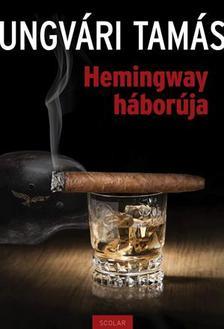 Ungvári Tamás - Hemingway háborúja