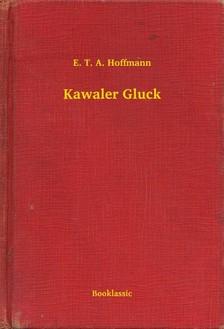 E. T. A. Hoffmann - Kawaler Gluck [eKönyv: epub, mobi]