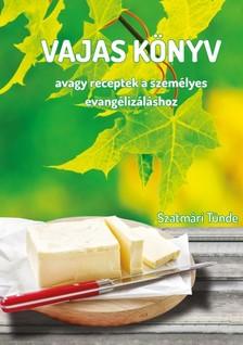 Tünde Szatmári - Vajas könyv - avagy receptek a személyes evangélizáláshoz [eKönyv: epub, mobi]
