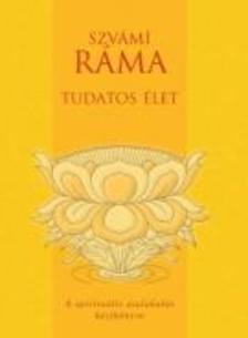Szvámí Ráma - Tudatos élet - A spirituális átalakulás kézikönyve