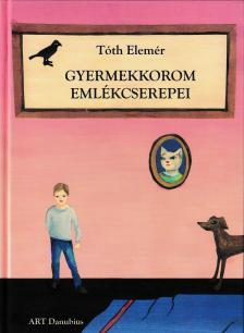 Tóth Elemér - GYERMEKKOROM EMLÉKCSEREPEI