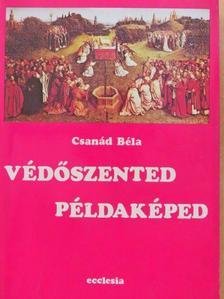 Csanád Béla - Védőszented példaképed [antikvár]