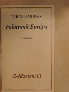 Tabák András - Fölöttünk Európa [antikvár]