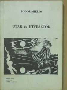 Bodor Miklós - Utak és Utvesztők (dedikált példány) [antikvár]