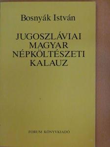 Bosnyák István - Jugoszláviai magyar népköltészeti kalauz [antikvár]