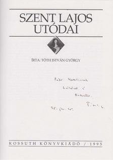 Tóth István György - Szent Lajos utódai (dedikált) [antikvár]