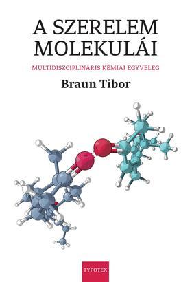 BRAUN TIBOR - A szerelem molekulái - Multidiszciplináris kémiai egyveleg