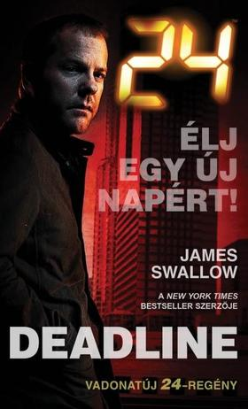 JAMES SWALLOW - 24: DEADLINE - ÉLJ EGY ÚJ NAPÉRT!