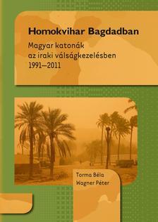 Torma Béla , Wagner Péter - Homokvihar Bagdadban