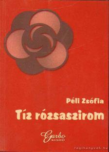 Péli Zsófia - Tíz rózsaszirom [antikvár]
