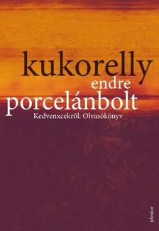 Kukorelly Endre - Porcelánbolt - Kedvenxcekről. Olvasókönyv [eKönyv: epub, mobi]