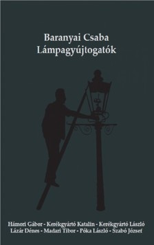 Baranyai Csaba - Lámpagyújtogatók [eKönyv: epub, mobi]