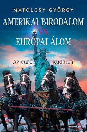 Matolcsy György - Amerikai Birodalom vs. Európai Álom