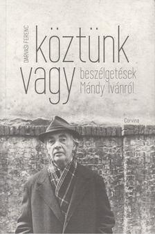 Darvasi Ferenc - Köztünk vagy - Beszélgetések Mándy Ivánról [antikvár]