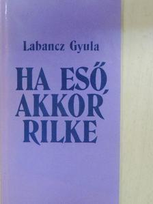 Labancz Gyula - Ha eső, akkor Rilke [antikvár]