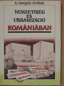 A. Gergely András - Nemzetiség és urbanizáció Romániában [antikvár]