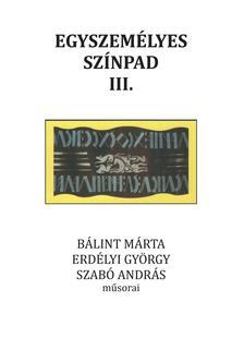 Szerk.: Torma Mária - Egyszemélyes színpad III. Bálint Márta, Erdélyi György, Szabó András műsorai