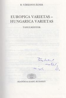 R. VÁRKONYI ÁGNES - Europica varietas - Hungarica varietas (dedikált) [antikvár]