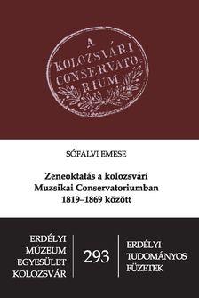 Sófalvi Emese - Zeneoktatás a kolozsvári Muzsikai Conservatoriumban 1819-1869 között