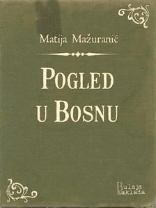 Ma¾uraniæ Matija - Pogled u Bosnu [eKönyv: epub, mobi]
