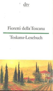 több szerző - Fioretti della Toscana / Toskana-Lesebuch [antikvár]