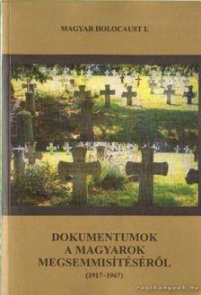 MAGYAR KÁLMÁN - Dokumentumok a magyarok megsemmisítéséről [antikvár]