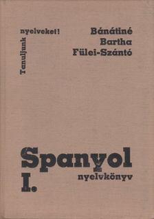 Fülei-Szántó Endre, Bartha Éva, Bánáti Nándorné - Spanyol nyelvkönyv I. [antikvár]