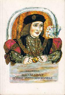 Kóka Rozália - Mátyás király rózsát nyitó ostornyele [antikvár]